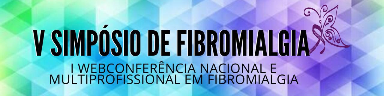 V SIMPÓSIO DE FIBROMIALGIA DA FACISA/UFRN.  I Webconferência, Nacional e Multiprofissional em Fibromialgia.